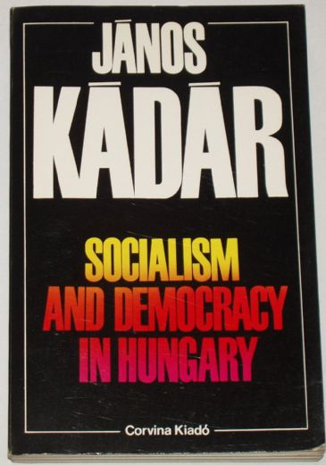 Socialism and Democracy in Hungary, by Janos Kadar